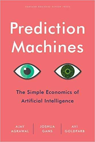 PREDICTION MACHINES: THE SIMPLE ECONOMICS OF ARTIFICIAL INTELLIGENCE | 9781633695672 | AGRAWAL, AJAY/ GANS, JOSHUA/ GOLDFARB, AVI