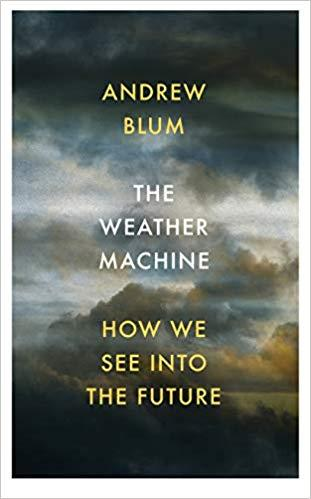 THE WEATHER MACHINE: HOW WE SEE INTO THE FUTURE | 9781847923417 | ANDREW BLUM