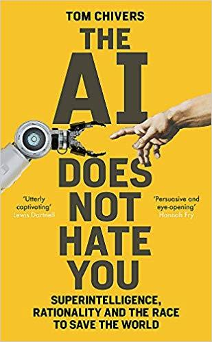 THE AI DOES NOT HATE YOU: SUPERINTELLIGENCE, RATIONALITY AND THE RACE TO SAVE THE WORLD  | 9781474608770 | TOM CHIVERS